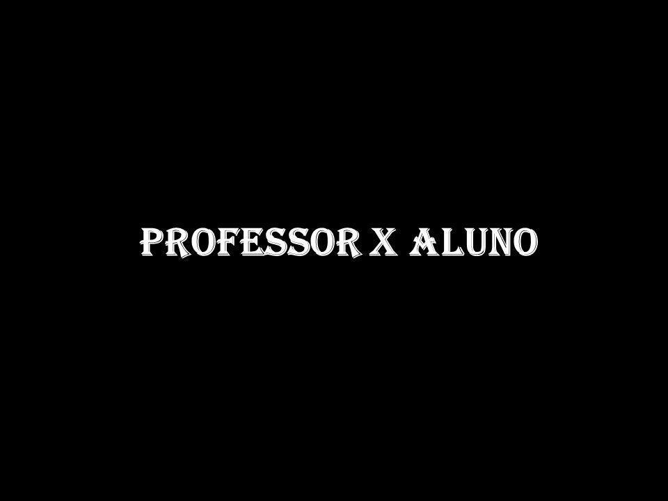 Professor x Aluno
