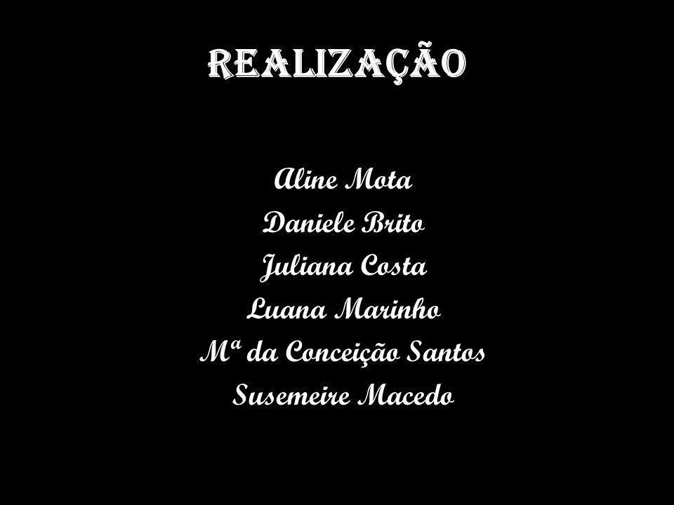 Realização Aline Mota Daniele Brito Juliana Costa Luana Marinho