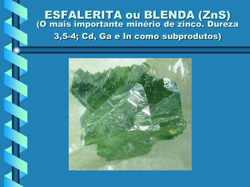 ESFALERITA ou BLENDA (ZnS) (O mais importante minério de zinco