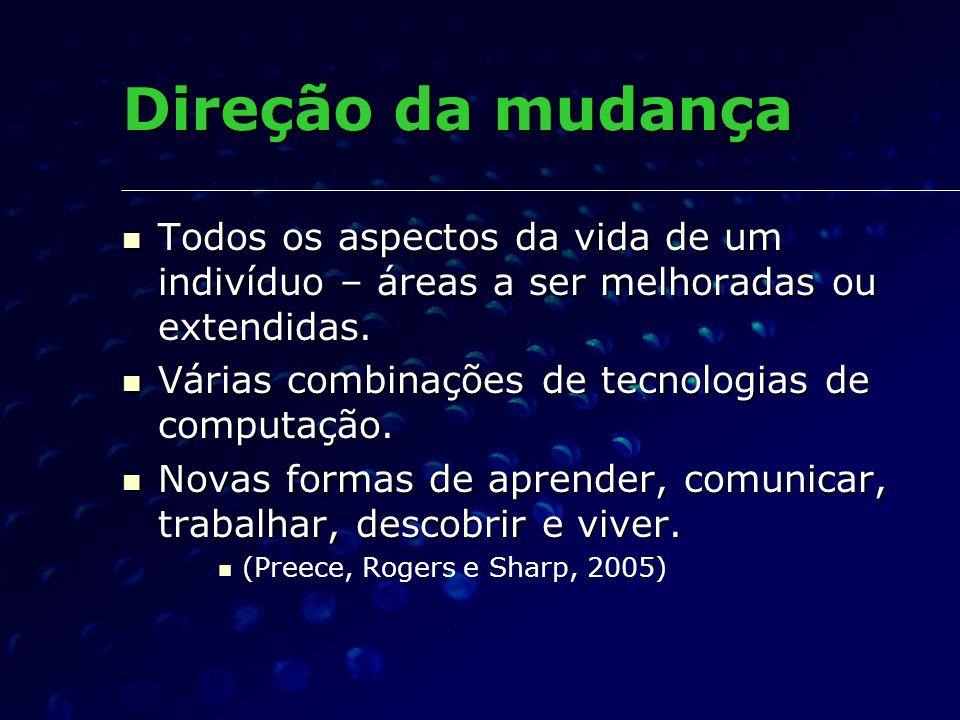 Direção da mudançaTodos os aspectos da vida de um indivíduo – áreas a ser melhoradas ou extendidas.