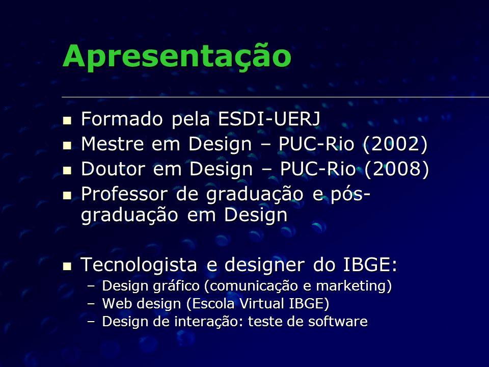 Apresentação Formado pela ESDI-UERJ Mestre em Design – PUC-Rio (2002)