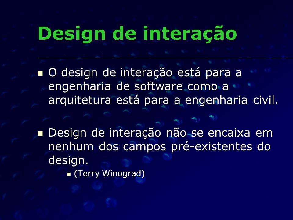 Design de interação O design de interação está para a engenharia de software como a arquitetura está para a engenharia civil.