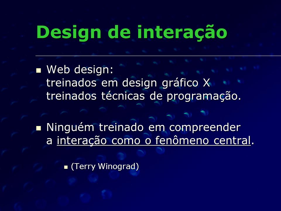 Design de interação Web design: treinados em design gráfico X treinados técnicas de programação.