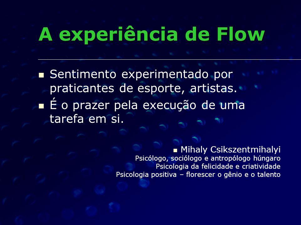 A experiência de FlowSentimento experimentado por praticantes de esporte, artistas. É o prazer pela execução de uma tarefa em si.
