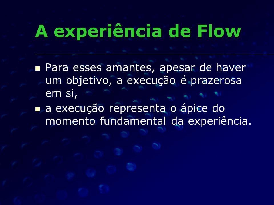 A experiência de Flow Para esses amantes, apesar de haver um objetivo, a execução é prazerosa em si,