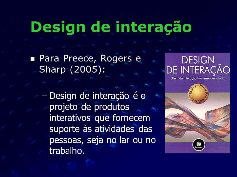 Design de interação Para Preece, Rogers e Sharp (2005):