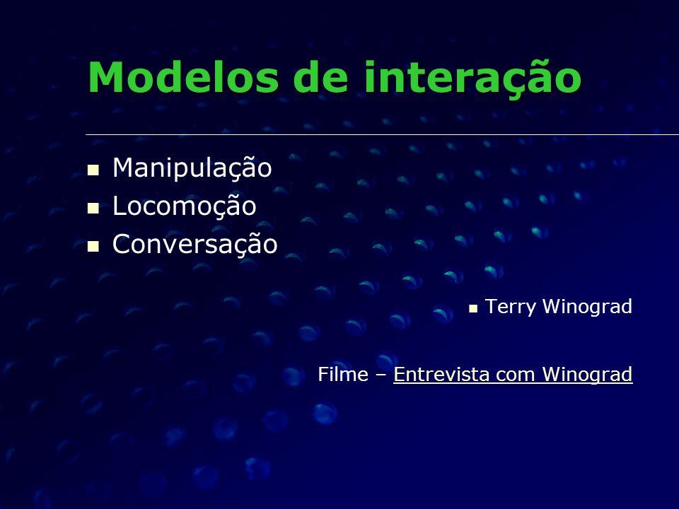 Modelos de interação Manipulação Locomoção Conversação