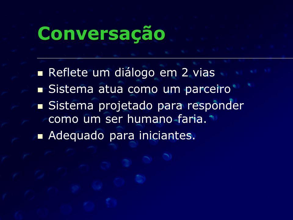 Conversação Reflete um diálogo em 2 vias Sistema atua como um parceiro
