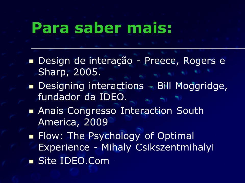 Para saber mais: Design de interação - Preece, Rogers e Sharp, 2005.