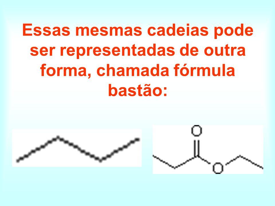 Essas mesmas cadeias pode ser representadas de outra forma, chamada fórmula bastão: