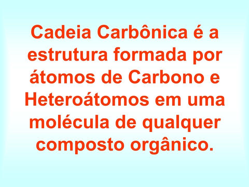 Cadeia Carbônica é a estrutura formada por átomos de Carbono e Heteroátomos em uma molécula de qualquer composto orgânico.