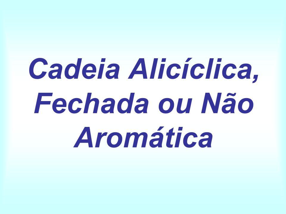 Cadeia Alicíclica, Fechada ou Não Aromática
