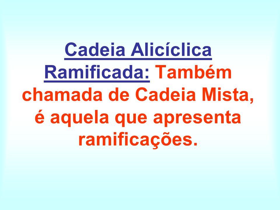 Cadeia Alicíclica Ramificada: Também chamada de Cadeia Mista, é aquela que apresenta ramificações.