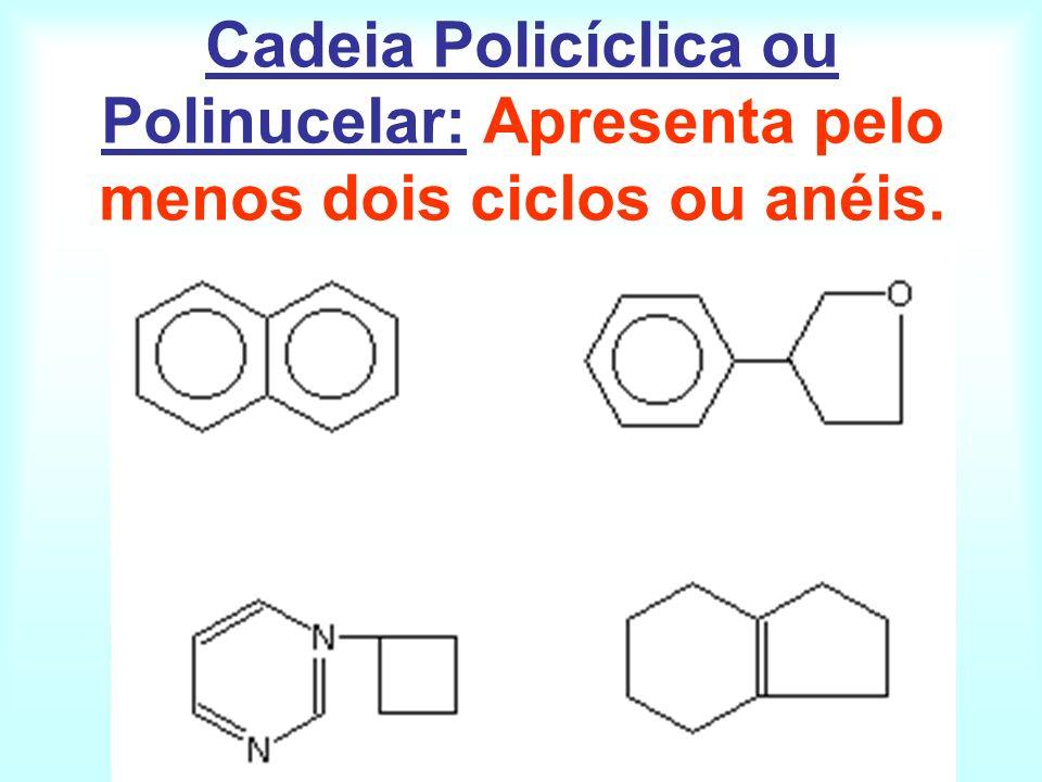 Cadeia Policíclica ou Polinucelar: Apresenta pelo menos dois ciclos ou anéis.
