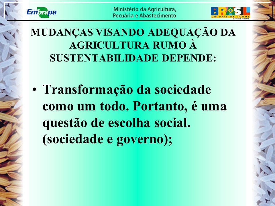 MUDANÇAS VISANDO ADEQUAÇÃO DA AGRICULTURA RUMO À SUSTENTABILIDADE DEPENDE:
