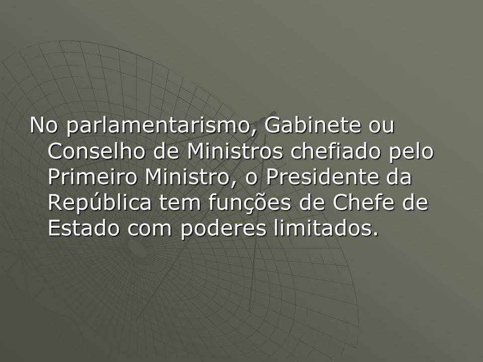 No parlamentarismo, Gabinete ou Conselho de Ministros chefiado pelo Primeiro Ministro, o Presidente da República tem funções de Chefe de Estado com poderes limitados.