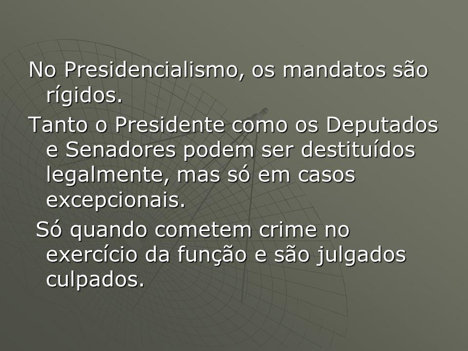 No Presidencialismo, os mandatos são rígidos.