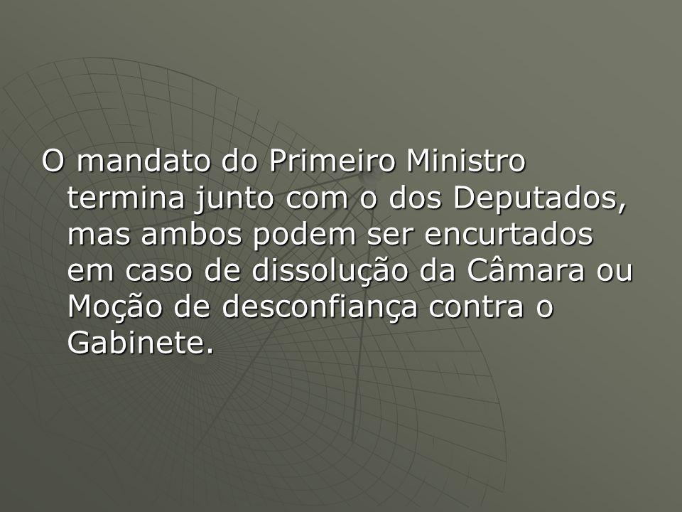 O mandato do Primeiro Ministro termina junto com o dos Deputados, mas ambos podem ser encurtados em caso de dissolução da Câmara ou Moção de desconfiança contra o Gabinete.