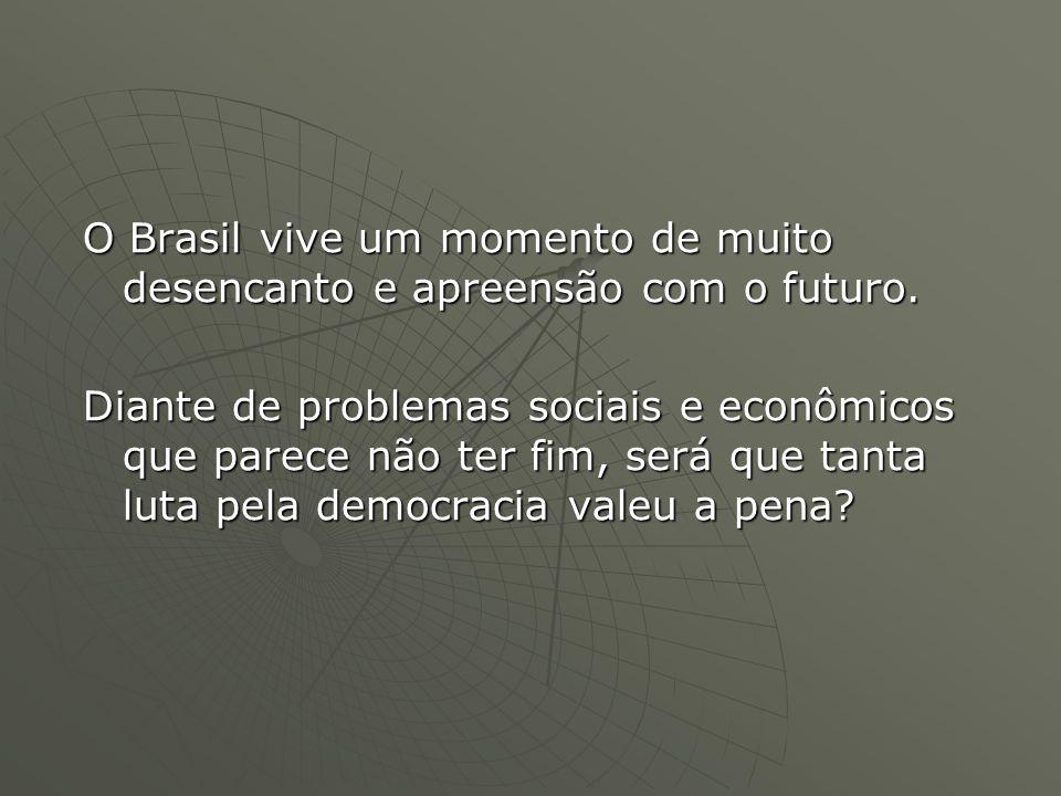 O Brasil vive um momento de muito desencanto e apreensão com o futuro.