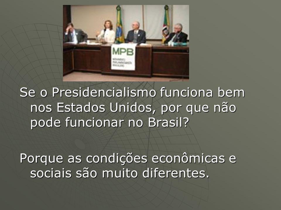 Se o Presidencialismo funciona bem nos Estados Unidos, por que não pode funcionar no Brasil