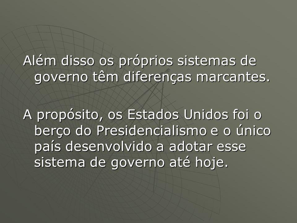 Além disso os próprios sistemas de governo têm diferenças marcantes.