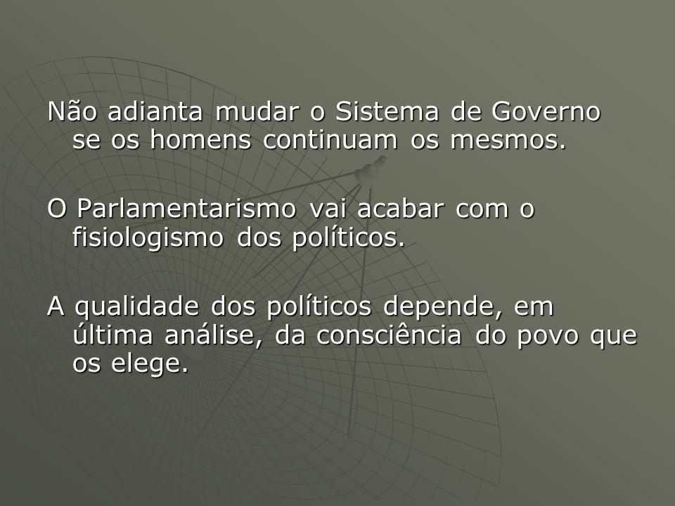 Não adianta mudar o Sistema de Governo se os homens continuam os mesmos.