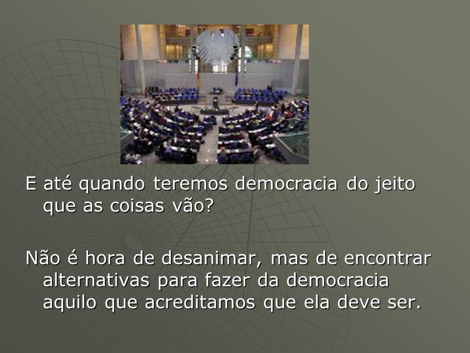 E até quando teremos democracia do jeito que as coisas vão