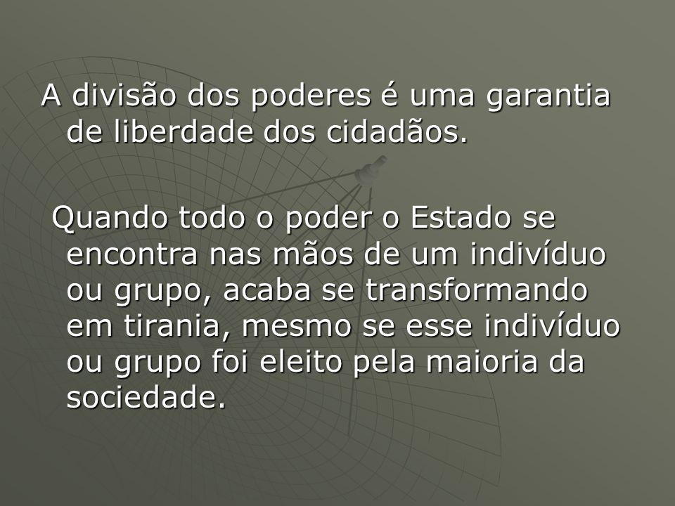 A divisão dos poderes é uma garantia de liberdade dos cidadãos.