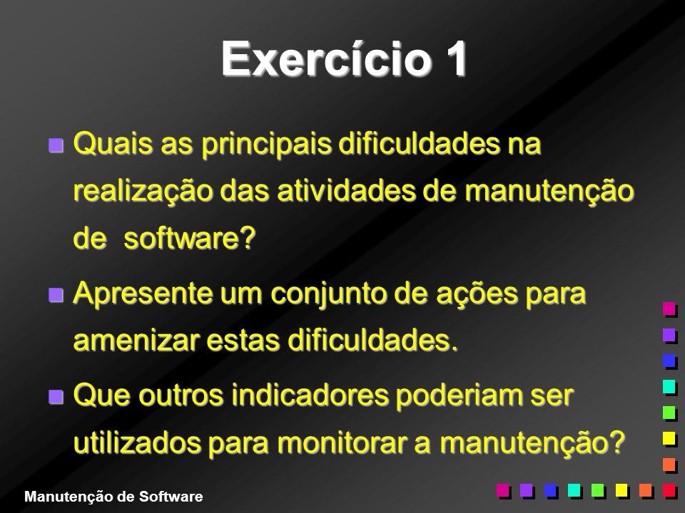 Exercício 1 Quais as principais dificuldades na realização das atividades de manutenção de software