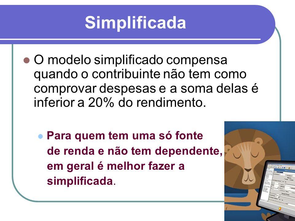 Simplificada O modelo simplificado compensa quando o contribuinte não tem como comprovar despesas e a soma delas é inferior a 20% do rendimento.