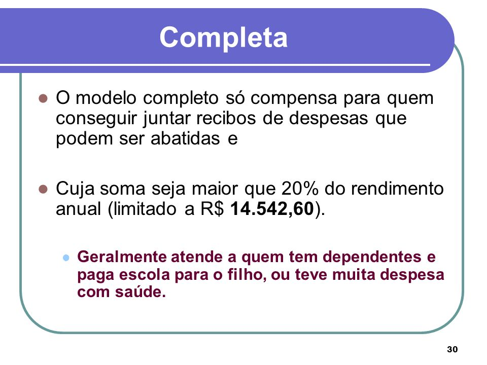 Completa O modelo completo só compensa para quem conseguir juntar recibos de despesas que podem ser abatidas e.