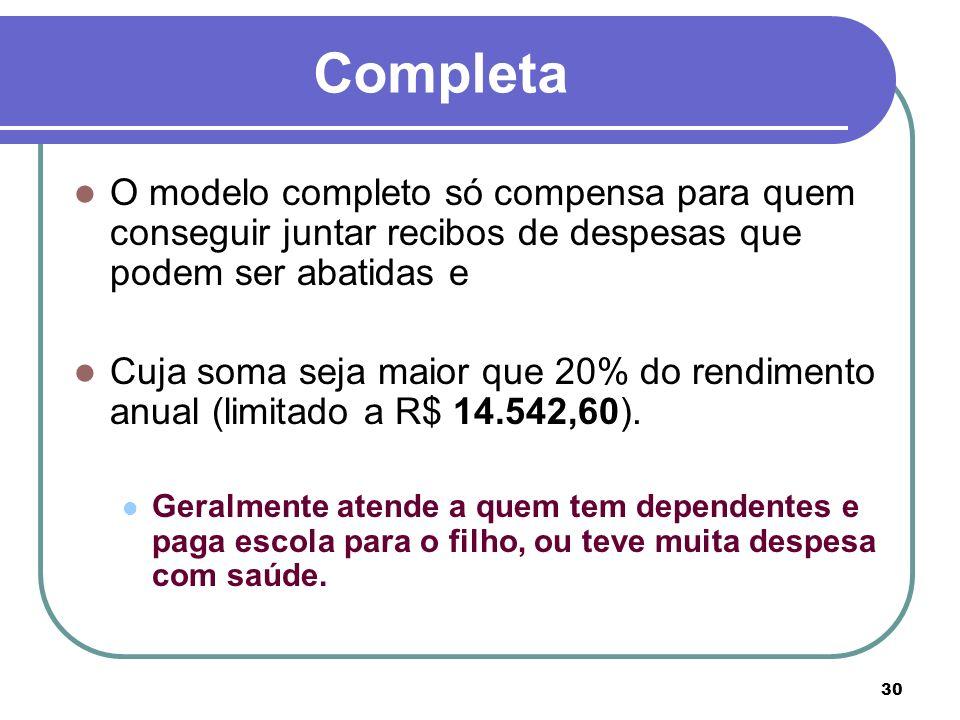 CompletaO modelo completo só compensa para quem conseguir juntar recibos de despesas que podem ser abatidas e.