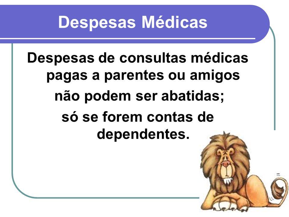 Despesas MédicasDespesas de consultas médicas pagas a parentes ou amigos.