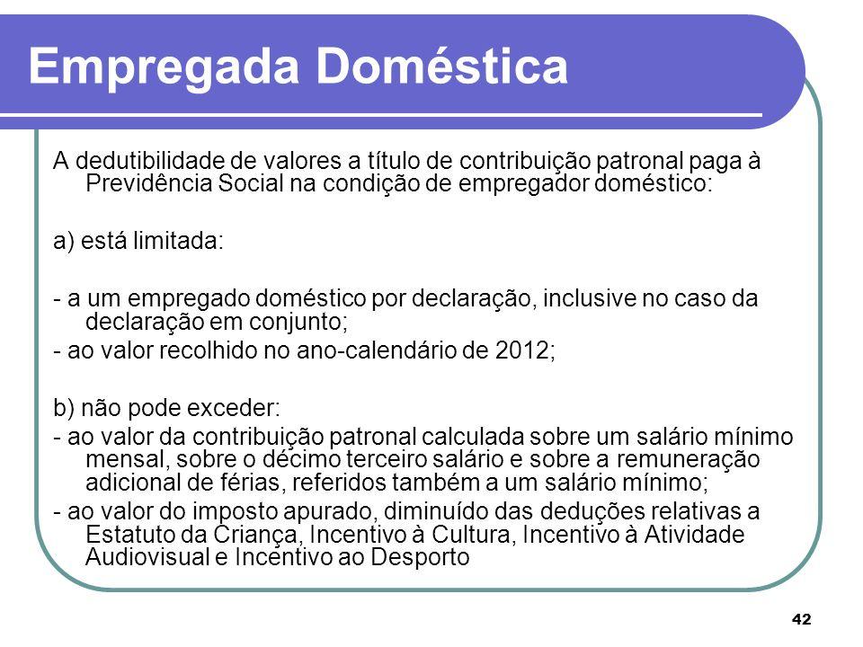 Empregada DomésticaA dedutibilidade de valores a título de contribuição patronal paga à Previdência Social na condição de empregador doméstico: