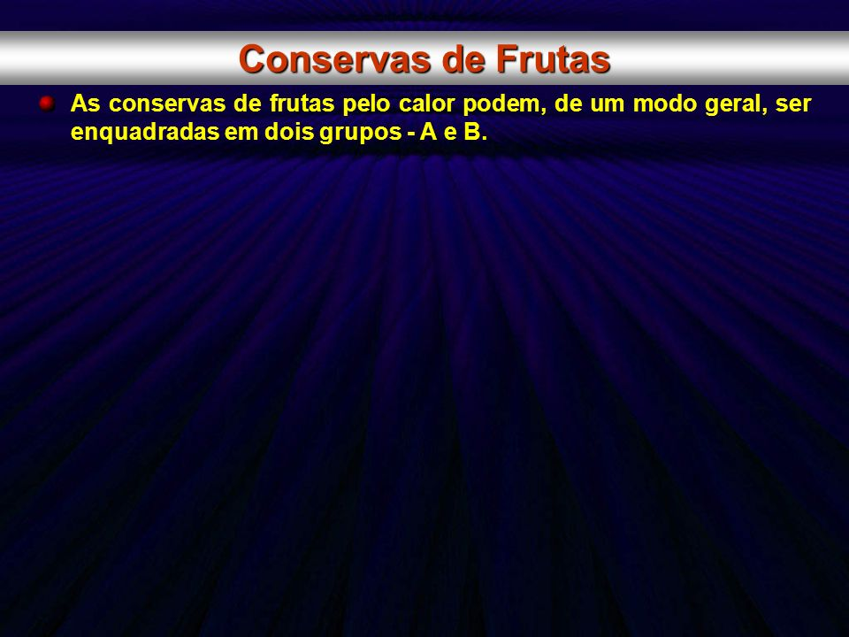 Conservas de Frutas As conservas de frutas pelo calor podem, de um modo geral, ser enquadradas em dois grupos - A e B.