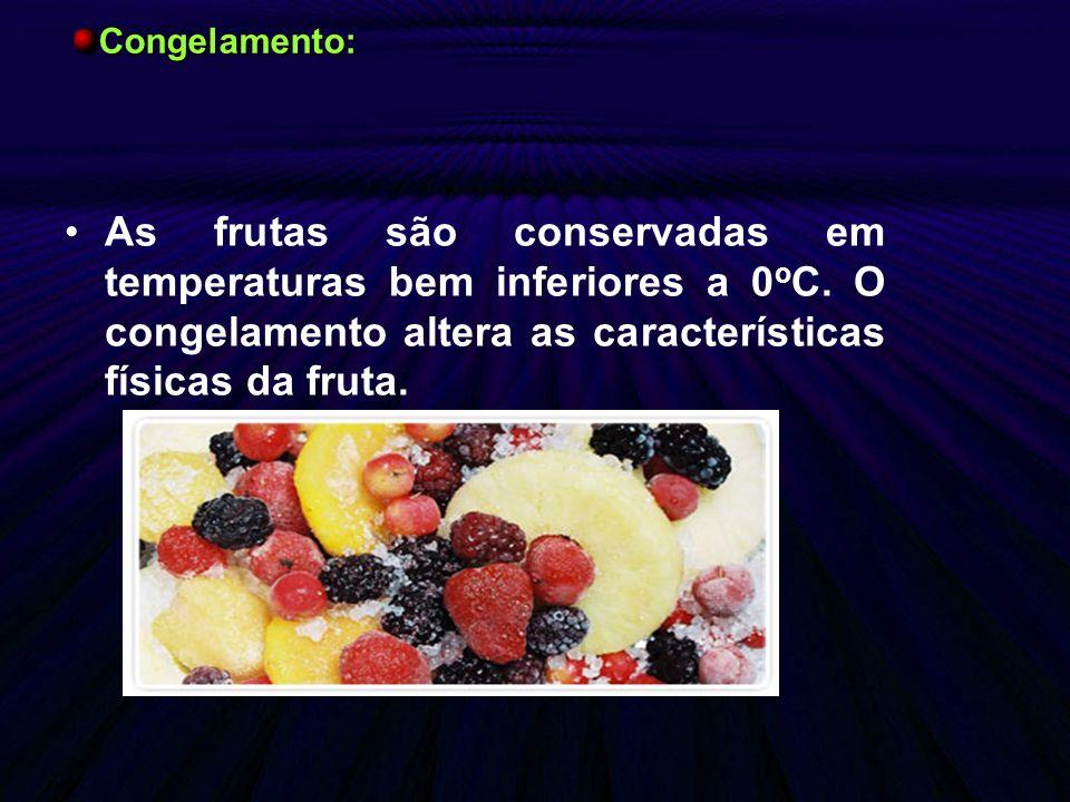 Congelamento: As frutas são conservadas em temperaturas bem inferiores a 0oC.