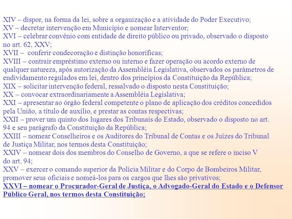 XIV – dispor, na forma da lei, sobre a organização e a atividade do Poder Executivo;