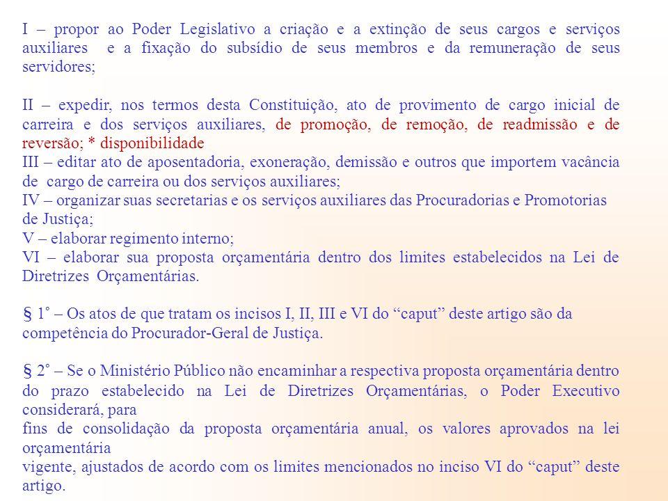I – propor ao Poder Legislativo a criação e a extinção de seus cargos e serviços auxiliares e a fixação do subsídio de seus membros e da remuneração de seus servidores;