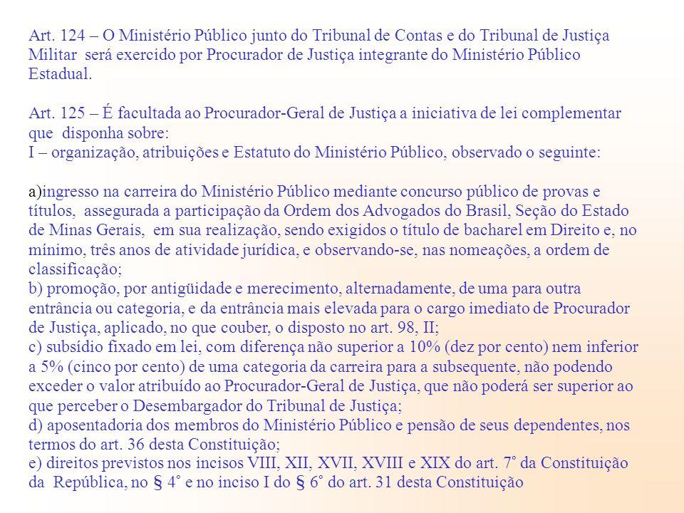 Art. 124 – O Ministério Público junto do Tribunal de Contas e do Tribunal de Justiça Militar será exercido por Procurador de Justiça integrante do Ministério Público Estadual.