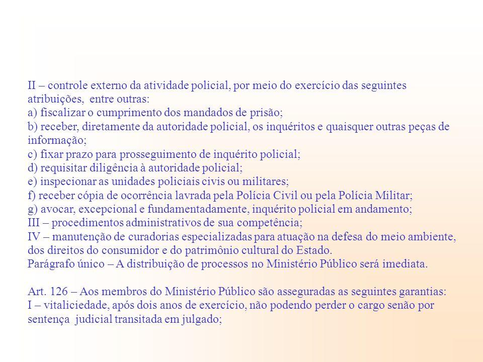 II – controle externo da atividade policial, por meio do exercício das seguintes atribuições, entre outras:
