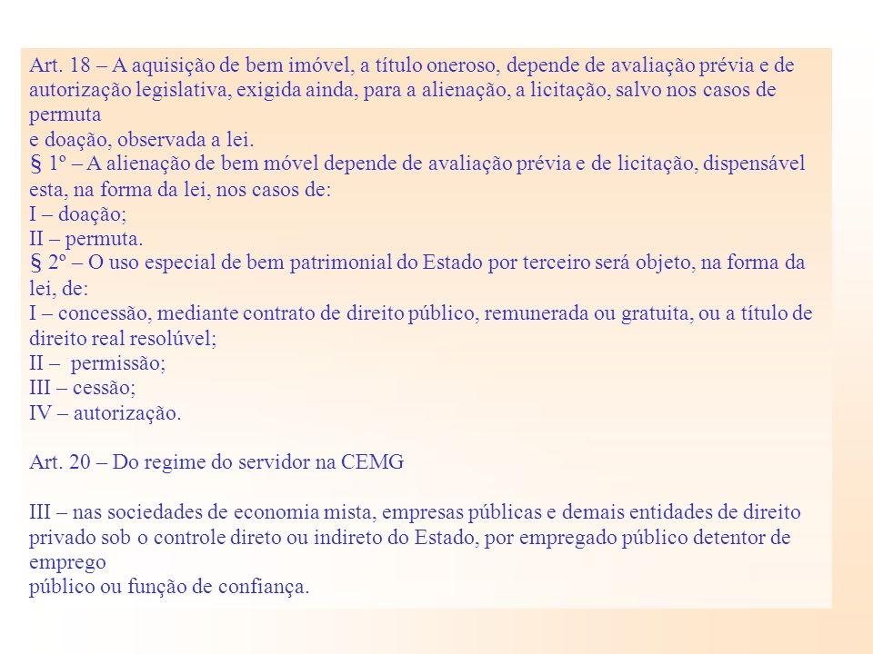 Art. 18 – A aquisição de bem imóvel, a título oneroso, depende de avaliação prévia e de