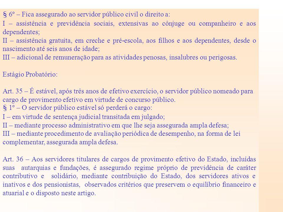 § 6º – Fica assegurado ao servidor público civil o direito a: