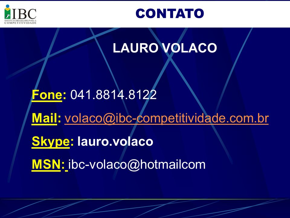 CONTATOLAURO VOLACO. Fone: 041.8814.8122. Mail: volaco@ibc-competitividade.com.br. Skype: lauro.volaco.
