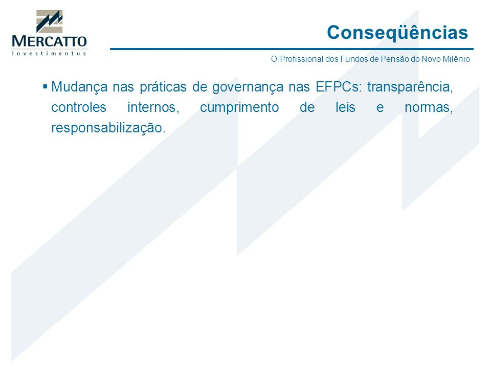 Conseqüências O Profissional dos Fundos de Pensão do Novo Milênio.
