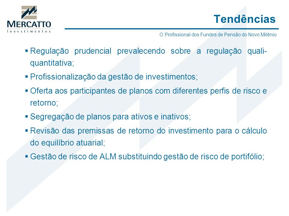 TendênciasO Profissional dos Fundos de Pensão do Novo Milênio. Regulação prudencial prevalecendo sobre a regulação quali-quantitativa;