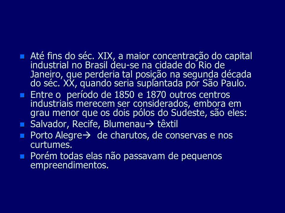 Até fins do séc. XIX, a maior concentração do capital industrial no Brasil deu-se na cidade do Rio de Janeiro, que perderia tal posição na segunda década do séc. XX, quando seria suplantada por São Paulo.
