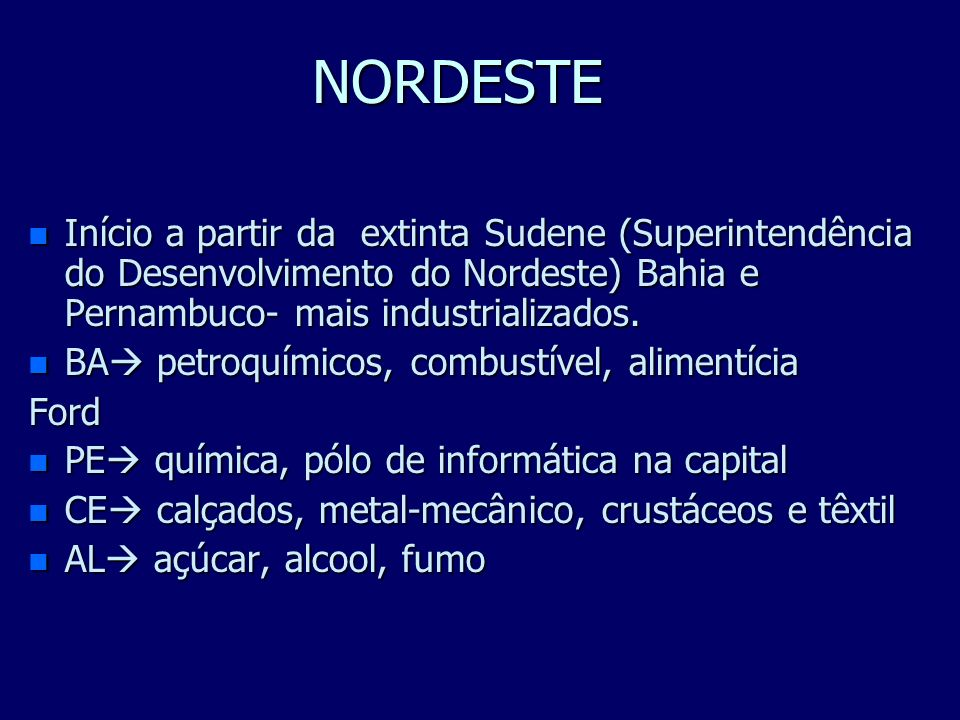 NORDESTE Início a partir da extinta Sudene (Superintendência do Desenvolvimento do Nordeste) Bahia e Pernambuco- mais industrializados.