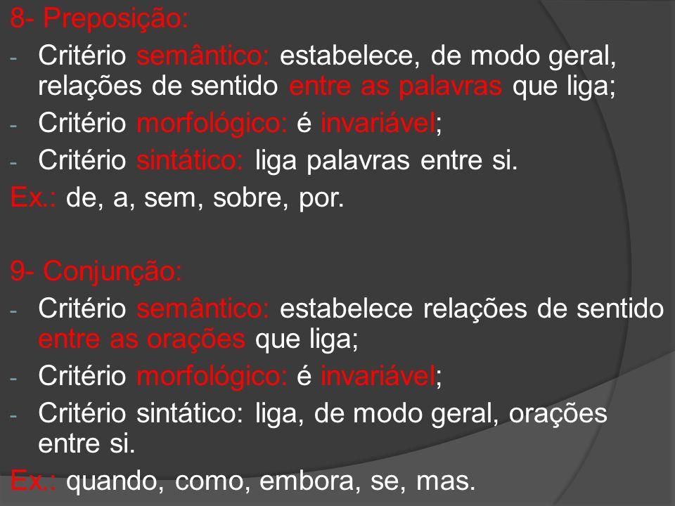 8- Preposição: Critério semântico: estabelece, de modo geral, relações de sentido entre as palavras que liga;