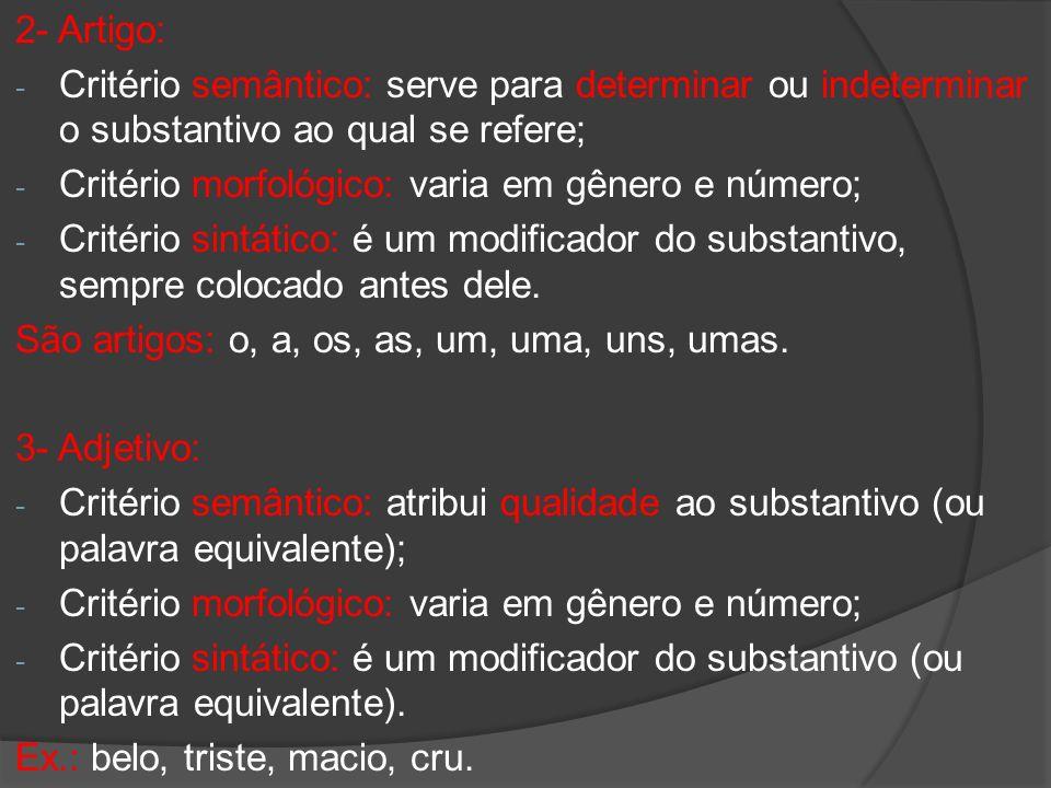 2- Artigo: Critério semântico: serve para determinar ou indeterminar o substantivo ao qual se refere;