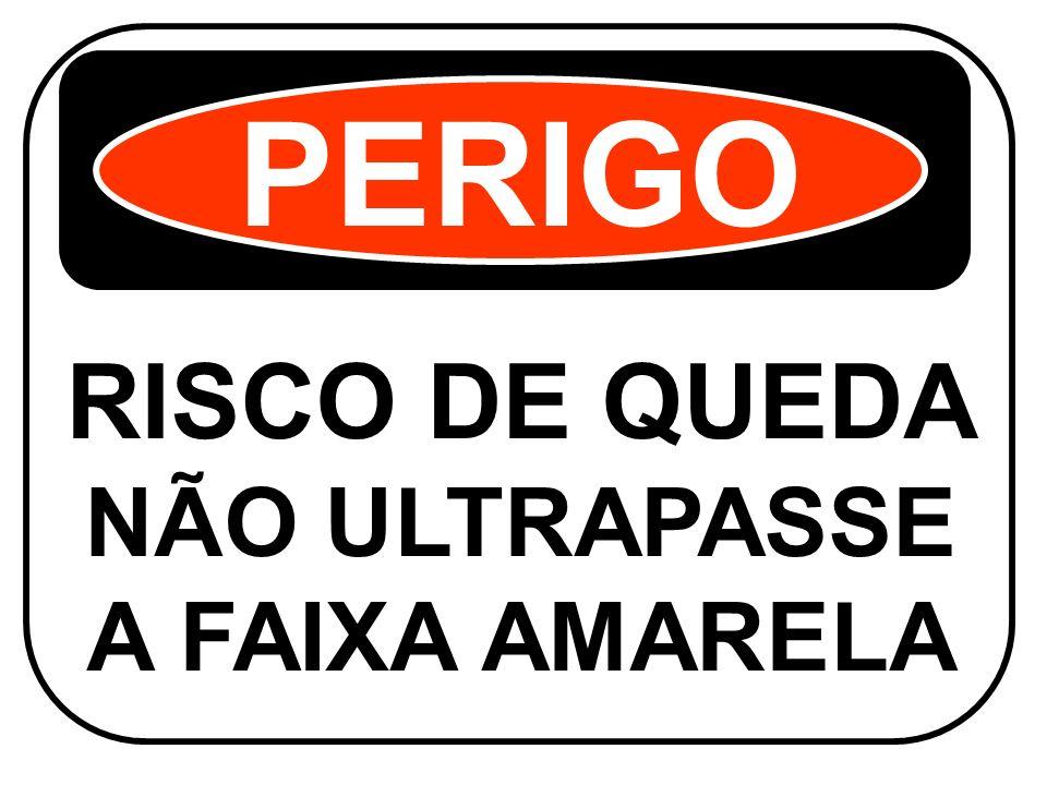 PERIGO RISCO DE QUEDA NÃO ULTRAPASSE A FAIXA AMARELA